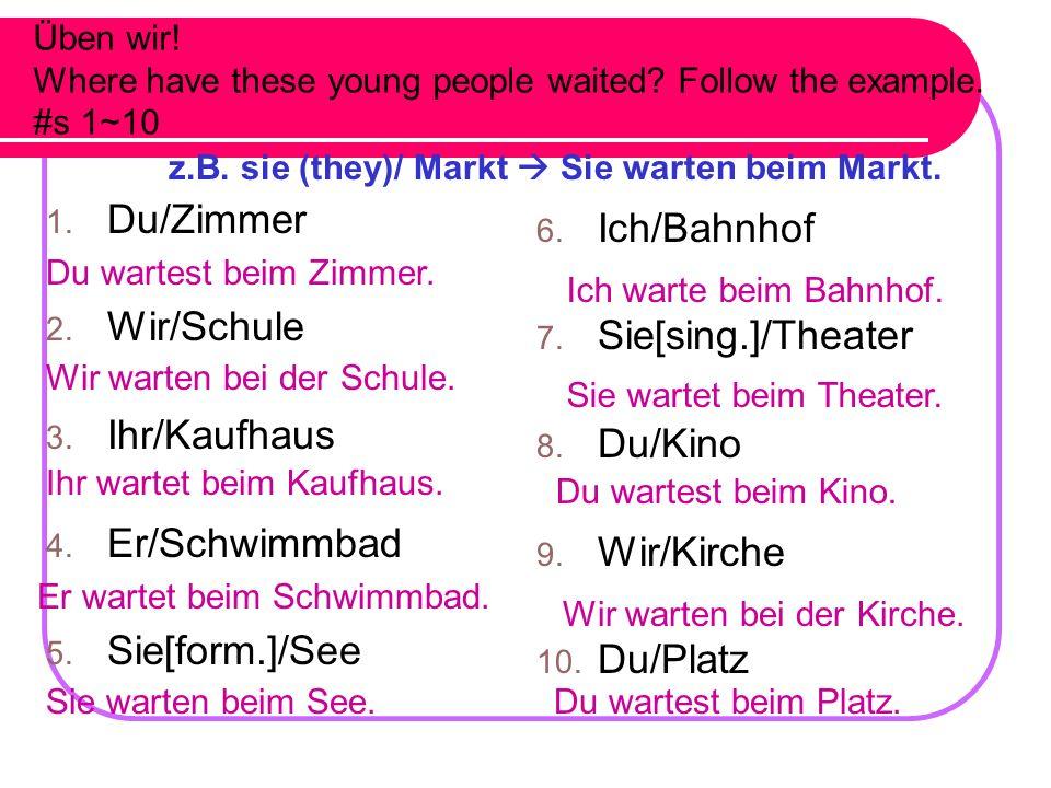 Du/Zimmer Ich/Bahnhof Wir/Schule Sie[sing.]/Theater Ihr/Kaufhaus